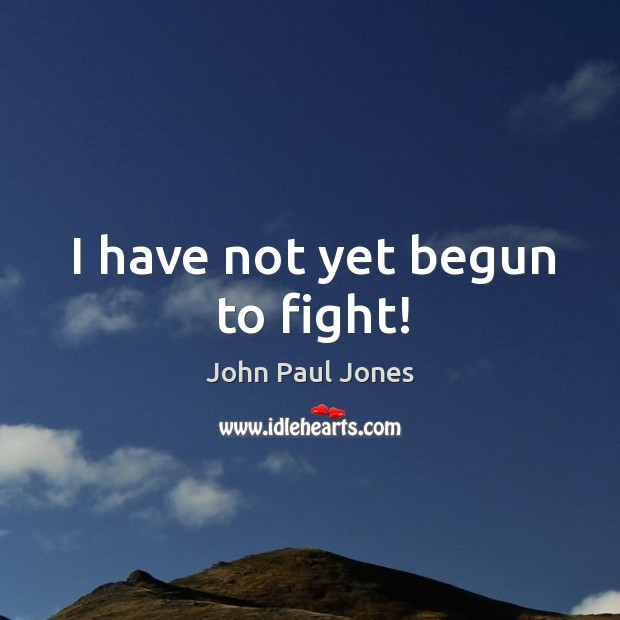 I have not yet begun to fight! Image