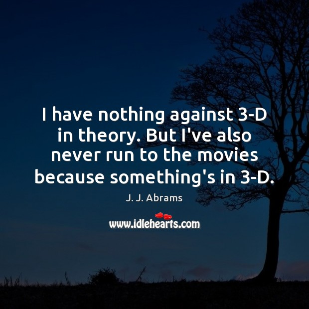 I have nothing against 3-D in theory. But I've also never run Image