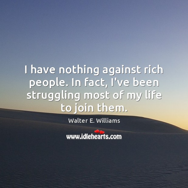 I have nothing against rich people. In fact, I've been struggling most Image