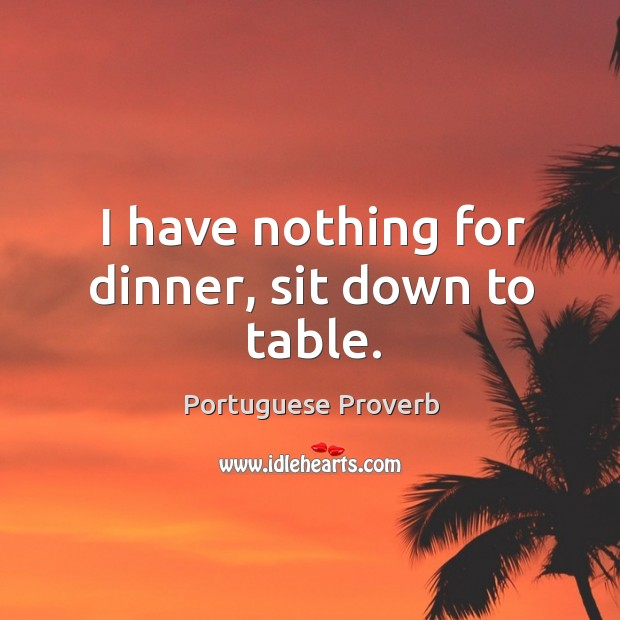 I have nothing for dinner, sit down to table. Image