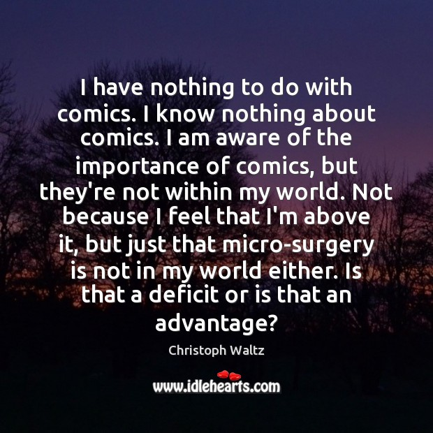 I have nothing to do with comics. I know nothing about comics. Christoph Waltz Picture Quote