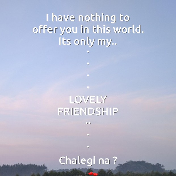 Image, I have nothing to offer you in this world.