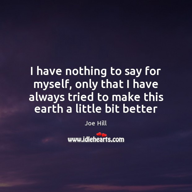 I have nothing to say for myself, only that I have always Joe Hill Picture Quote