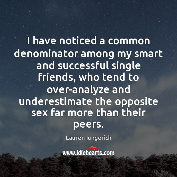 I have noticed a common denominator among my smart and successful single Image