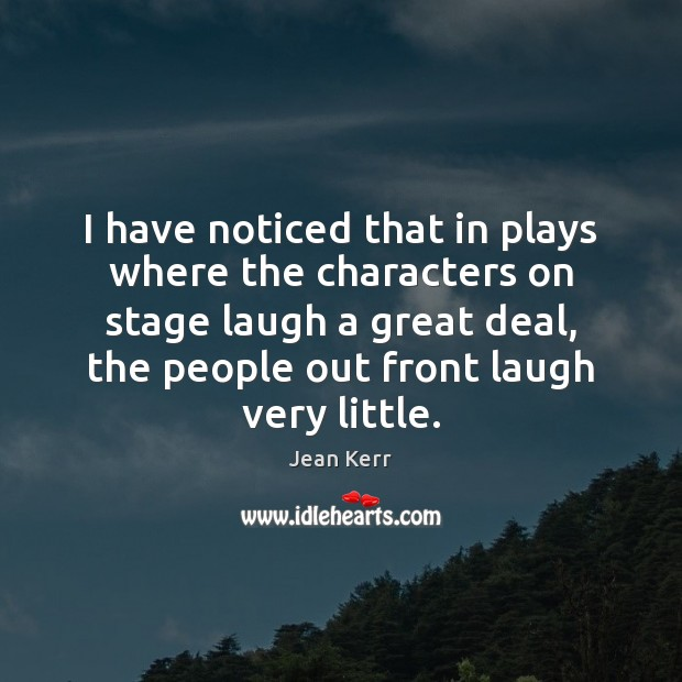 Image, I have noticed that in plays where the characters on stage laugh
