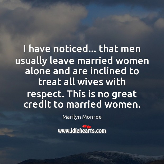 I have noticed… that men usually leave married women alone and are Image