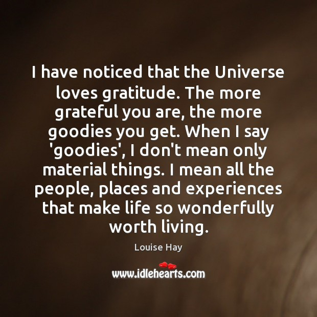 Image, I have noticed that the Universe loves gratitude. The more grateful you