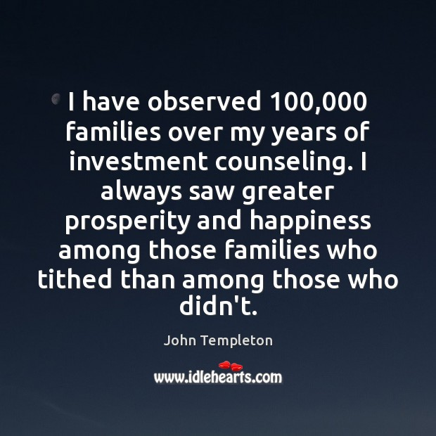 Image, I have observed 100,000 families over my years of investment counseling. I always