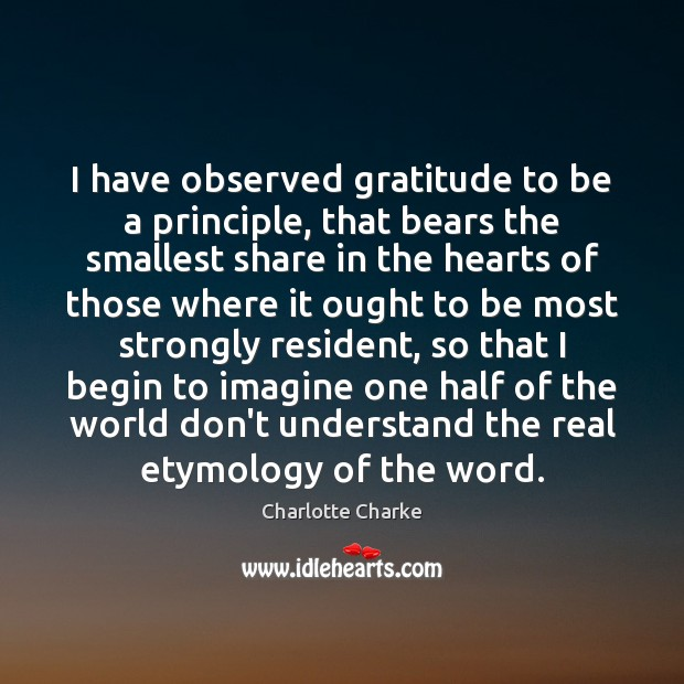I have observed gratitude to be a principle, that bears the smallest Image