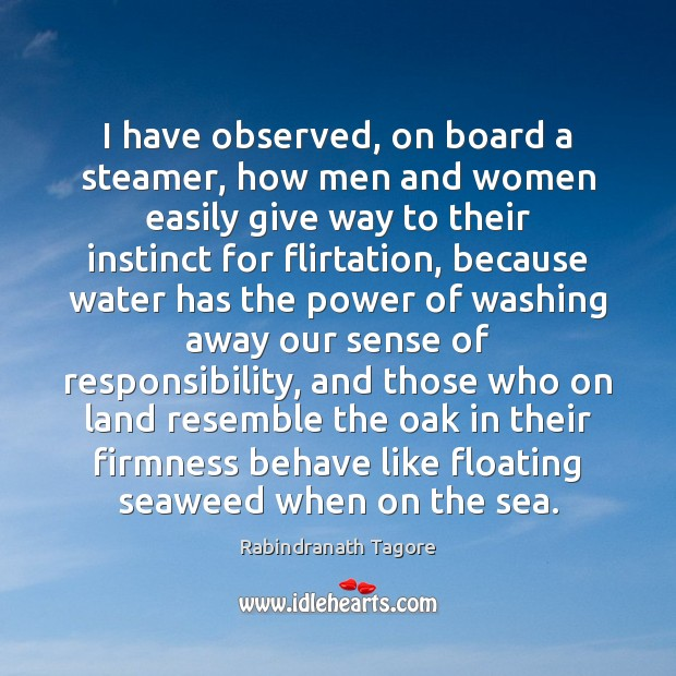 I have observed, on board a steamer, how men and women easily Rabindranath Tagore Picture Quote