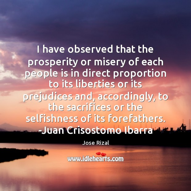 I have observed that the prosperity or misery of each people is Jose Rizal Picture Quote