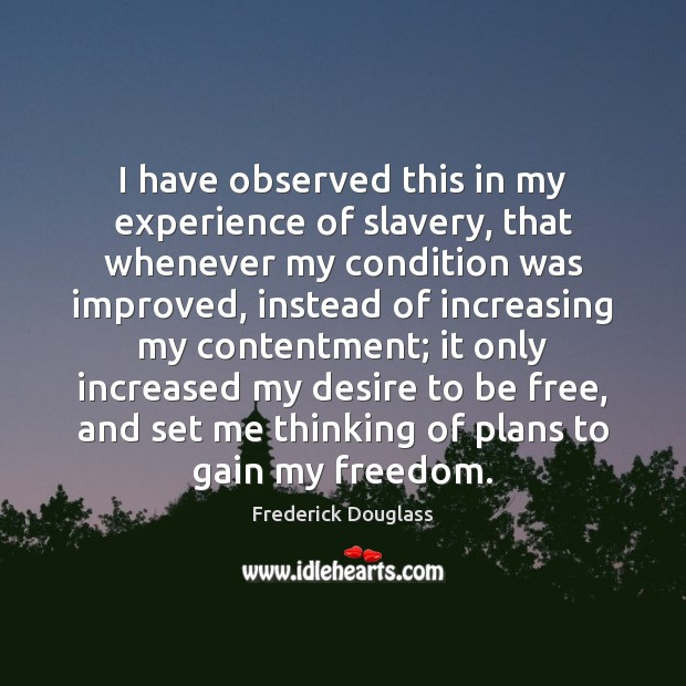 I have observed this in my experience of slavery, that whenever my Frederick Douglass Picture Quote