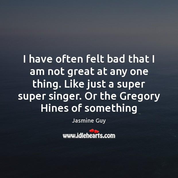 I have often felt bad that I am not great at any Image
