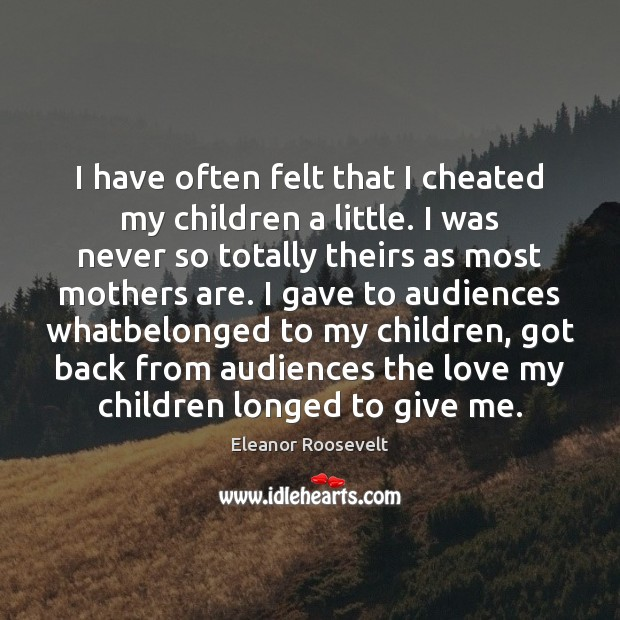 Image, I have often felt that I cheated my children a little. I