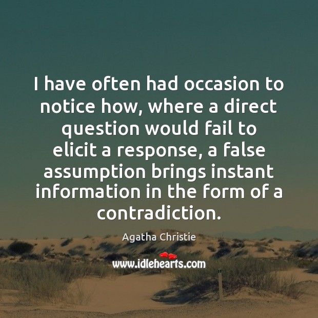 I have often had occasion to notice how, where a direct question Agatha Christie Picture Quote