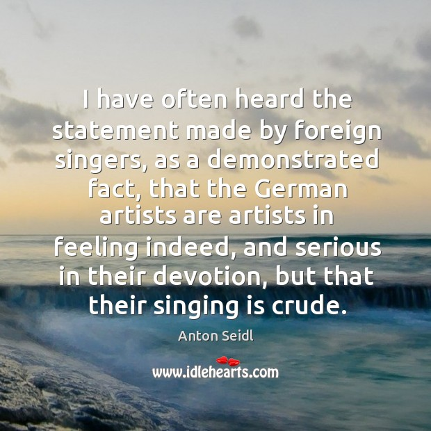 Image, I have often heard the statement made by foreign singers, as a demonstrated fact