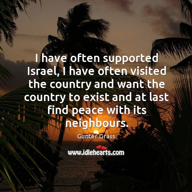 I have often supported israel, I have often visited the country and want the country to Gunter Grass Picture Quote