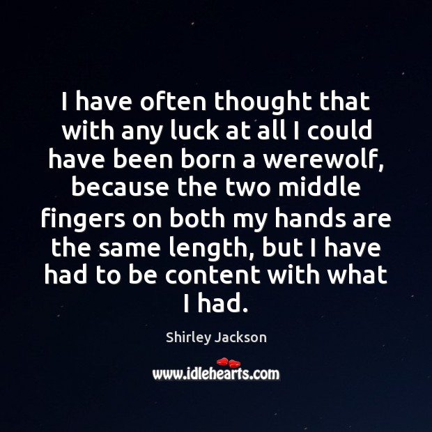 I have often thought that with any luck at all I could Shirley Jackson Picture Quote