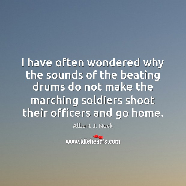Image, I have often wondered why the sounds of the beating drums do