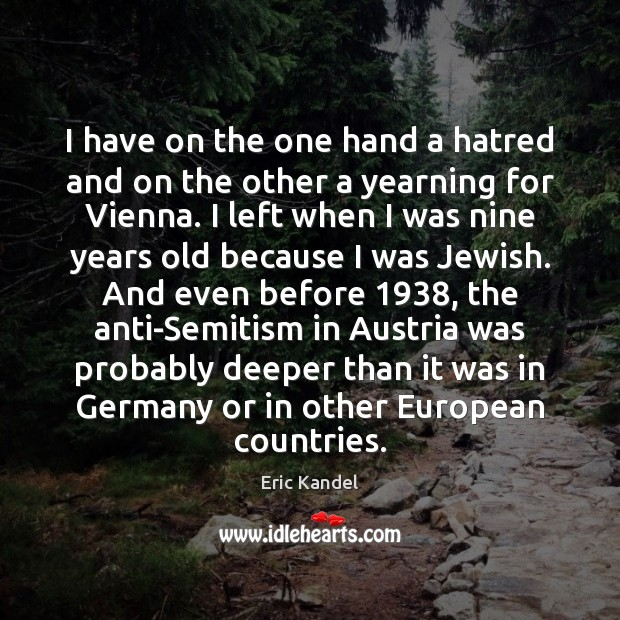 I have on the one hand a hatred and on the other Eric Kandel Picture Quote