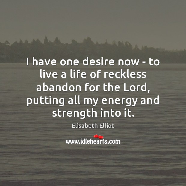 Elisabeth Elliot Picture Quote image saying: I have one desire now – to live a life of reckless