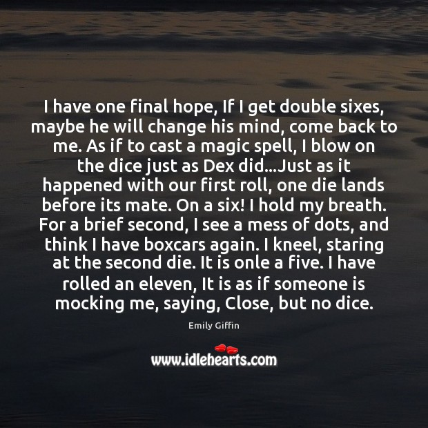 Image, I have one final hope, If I get double sixes, maybe he