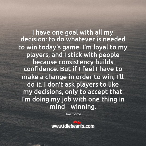 I have one goal with all my decision: to do whatever is Image