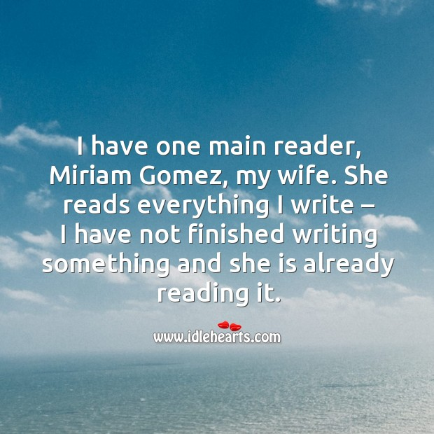 I have one main reader, miriam gomez, my wife. Image