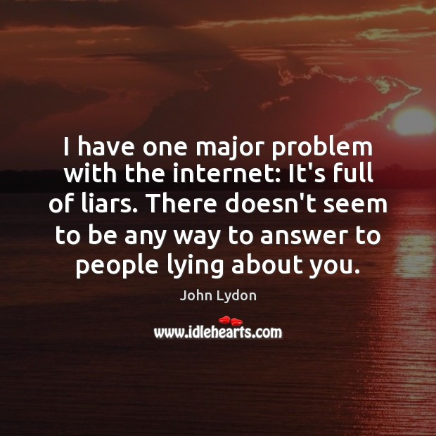 I have one major problem with the internet: It's full of liars. Image