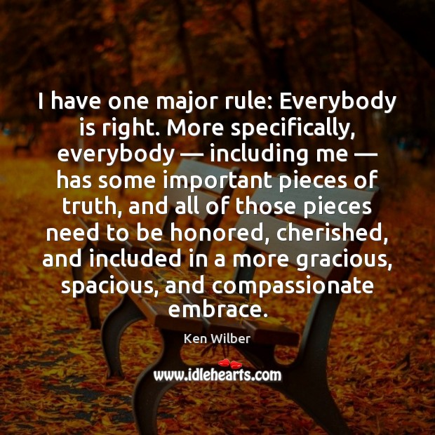 I have one major rule: Everybody is right. More specifically, everybody — including Image