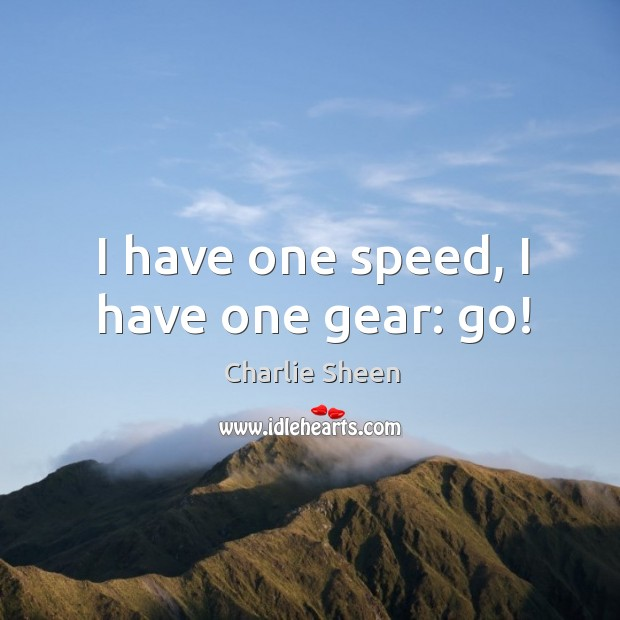 I have one speed, I have one gear: go! Image