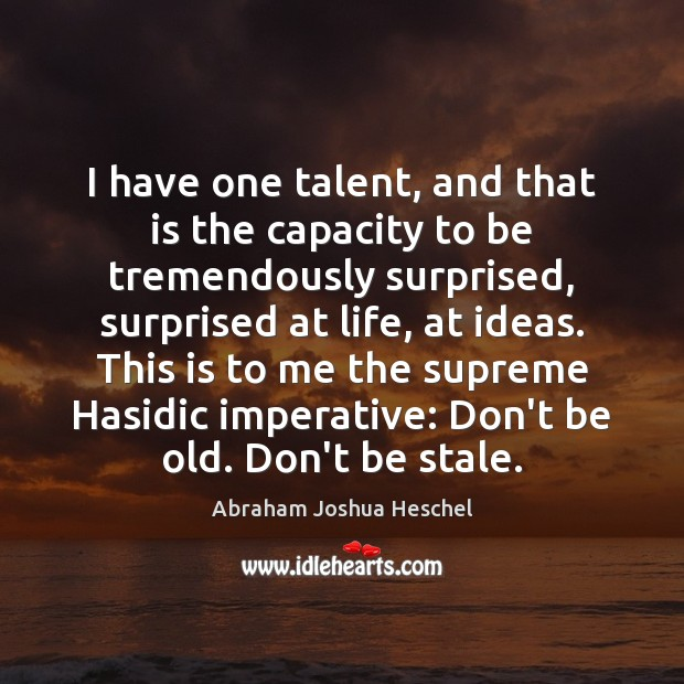 I have one talent, and that is the capacity to be tremendously Abraham Joshua Heschel Picture Quote
