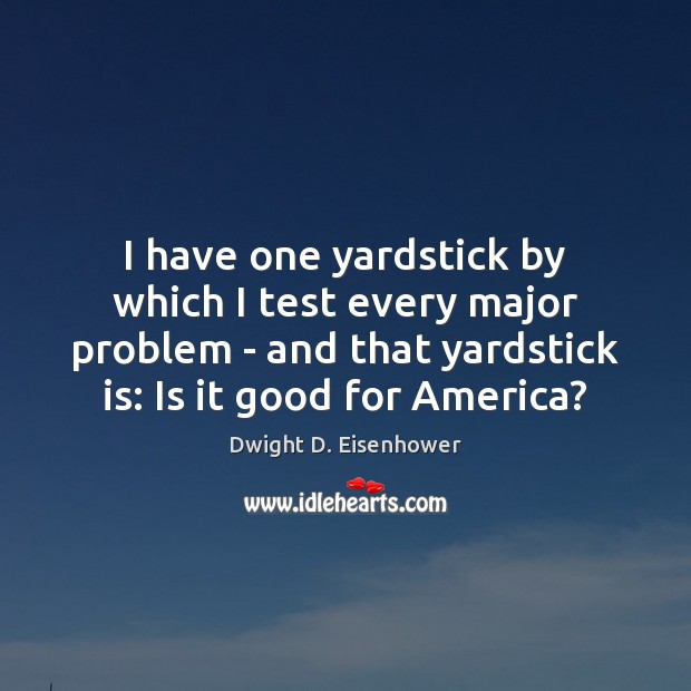 Image, I have one yardstick by which I test every major problem –
