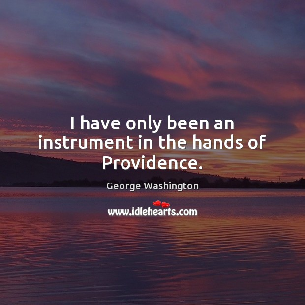 Image, I have only been an instrument in the hands of Providence.