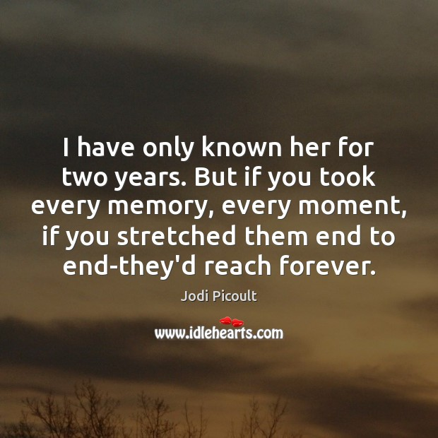 I have only known her for two years. But if you took Jodi Picoult Picture Quote