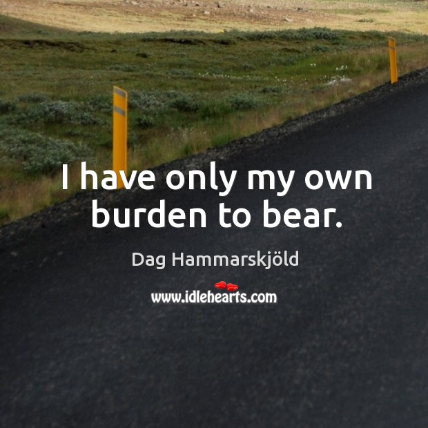 Image, I have only my own burden to bear.
