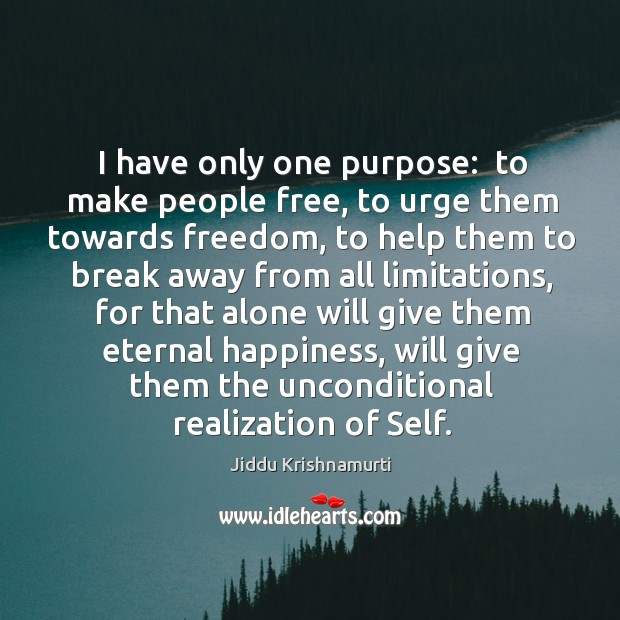 I have only one purpose:  to make people free, to urge them Image