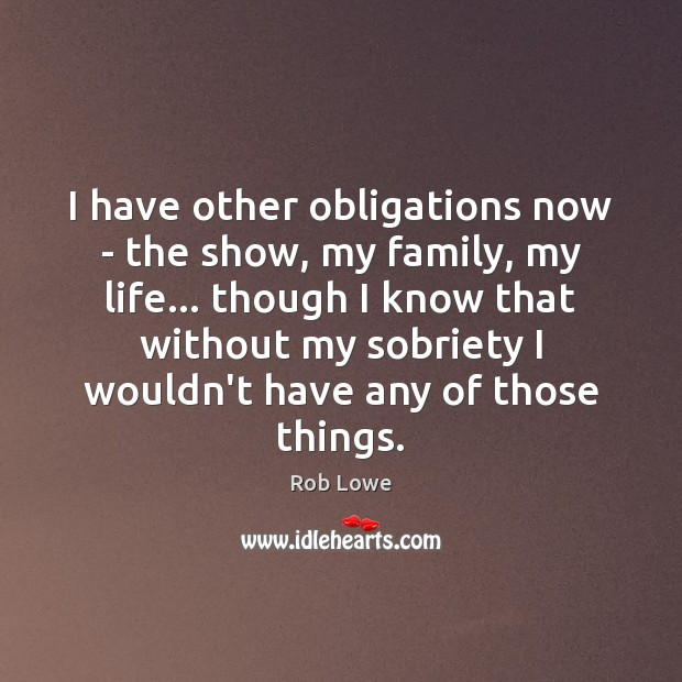 Image, I have other obligations now – the show, my family, my life…