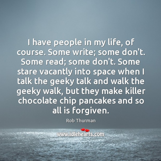I have people in my life, of course. Some write; some don't. Image