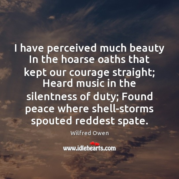 I have perceived much beauty In the hoarse oaths that kept our Image