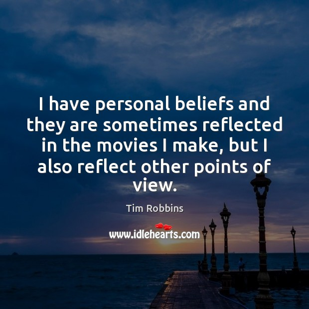 I have personal beliefs and they are sometimes reflected in the movies Tim Robbins Picture Quote