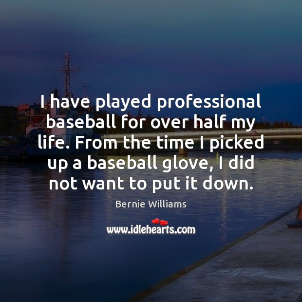 Image, I have played professional baseball for over half my life. From the