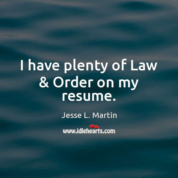 I have plenty of Law & Order on my resume. Image