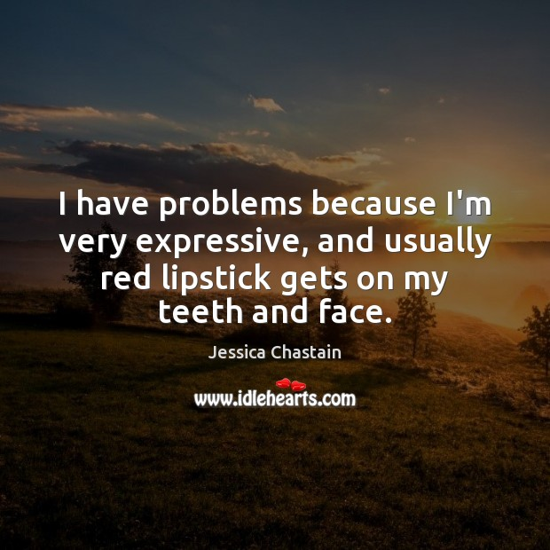 I have problems because I'm very expressive, and usually red lipstick gets Image