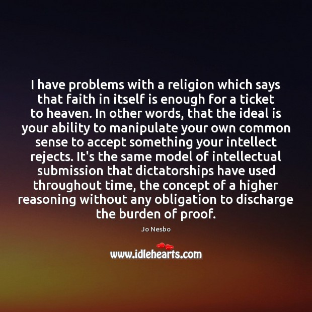 I have problems with a religion which says that faith in itself Jo Nesbo Picture Quote