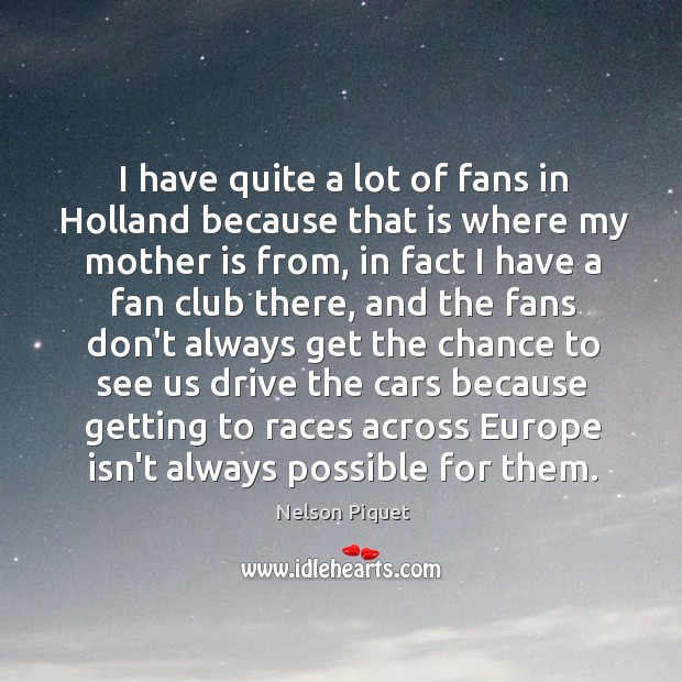 I have quite a lot of fans in Holland because that is Image