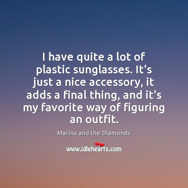 I have quite a lot of plastic sunglasses. It's just a nice Image