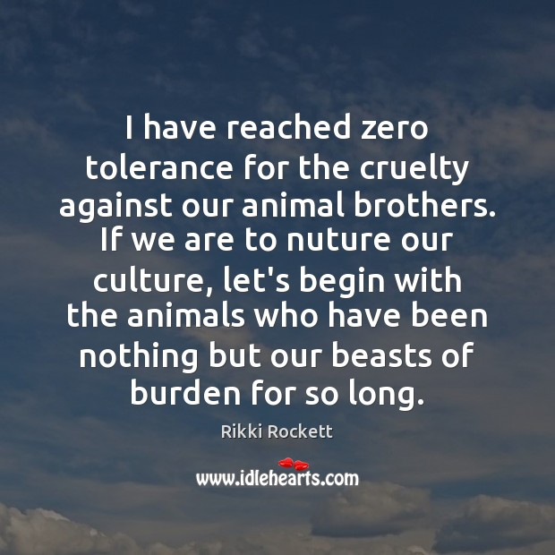 Image, I have reached zero tolerance for the cruelty against our animal brothers.