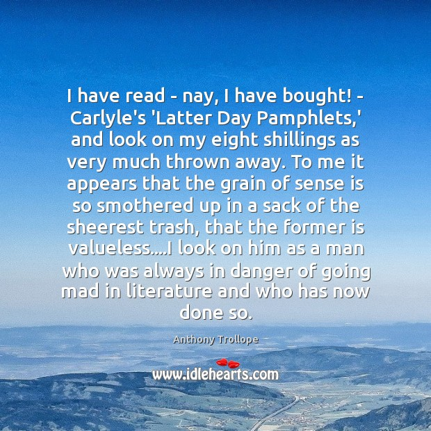 I have read – nay, I have bought! – Carlyle's 'Latter Day Anthony Trollope Picture Quote