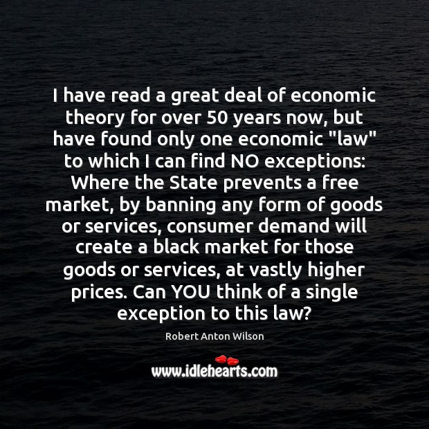 I have read a great deal of economic theory for over 50 years Black Market Quotes Image